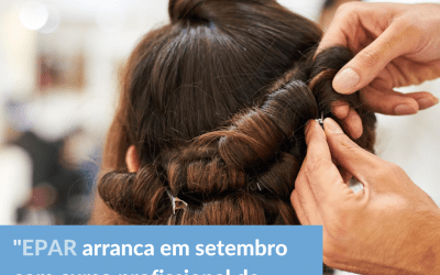 EPAR arranca em setembro com curso profissional de cabeleireiro(a)