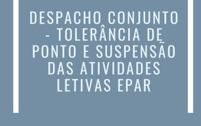 DESPACHO CONJUNTO – TOLERÂNCIA DE PONTO E SUSPENSÃO DAS ATIVIDADES LETIVAS EPAR