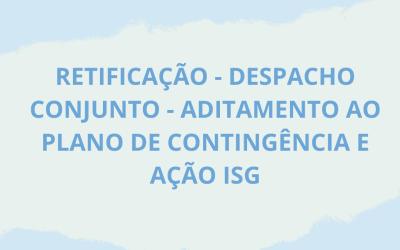 RETIFICAÇÃO – DESPACHO CONJUNTO – ADITAMENTO AO PLANO DE CONTINGÊNCIA E AÇÃO EPAR