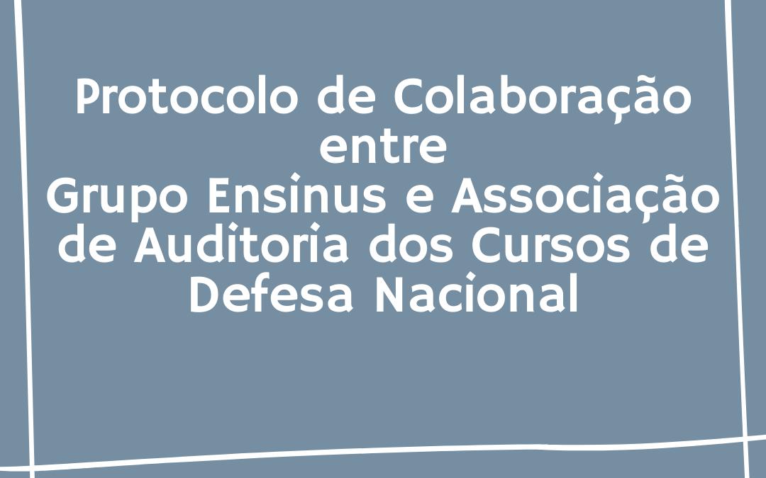 Protocolo de Colaboração entre Grupo Ensinus e Associação de Auditoria dos Cursos de Defesa Nacional